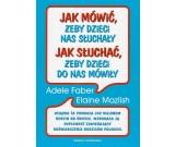 Adele Faber - Jak Mówić, żeby dzieci nas słuchały ....