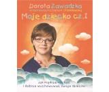 Dorota Zawadzka - Moje dziecko cz.1 Jak mądrze kochać i dobrze wychowywać swoje dziecko