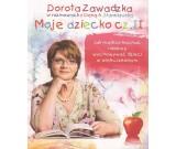 Dorota Zawadzka - Moje dziecko cz.2 Jak mądrze kochać i dobrze wychowywać swoje dziecko