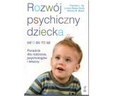 Frances L. Ilg - Rozwój psychiczny dziecka. Od 0 do 10 lat